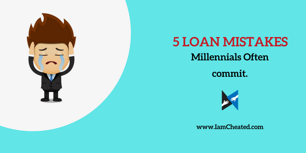 5 Loan Mistakes Millennials Often Commit