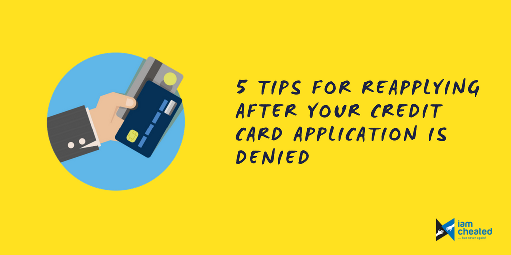 5 tips for reapplying after your credit card application is denied