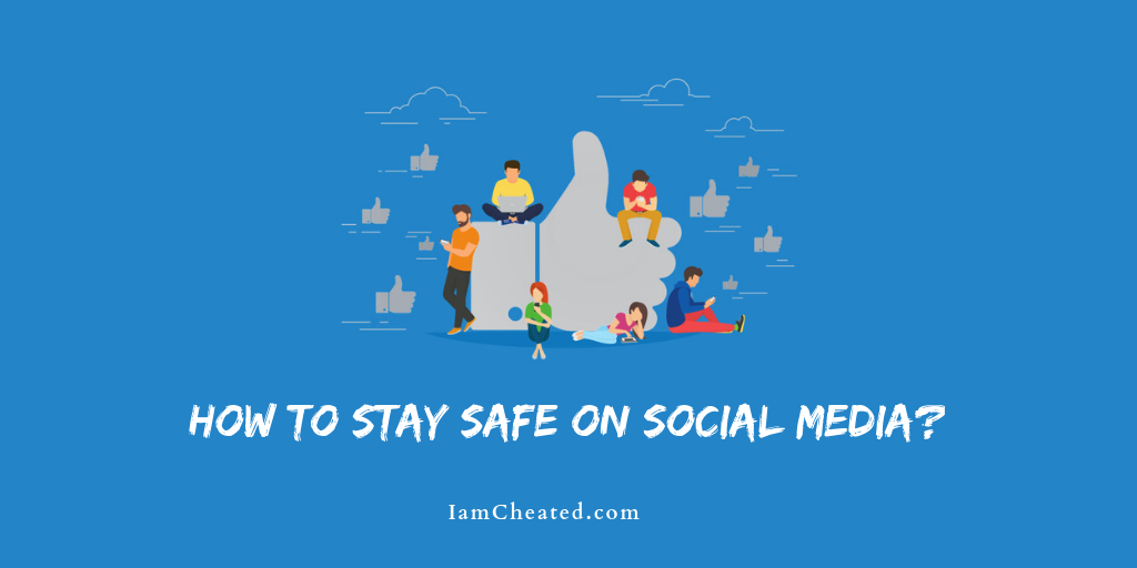 How to Stay Safe on Social Media?