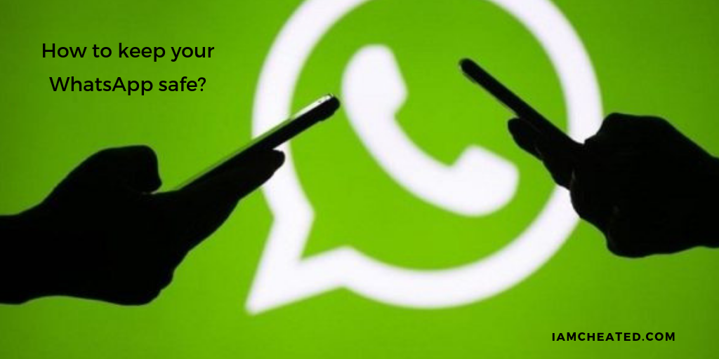 How to keep your WhatsApp Safe?
