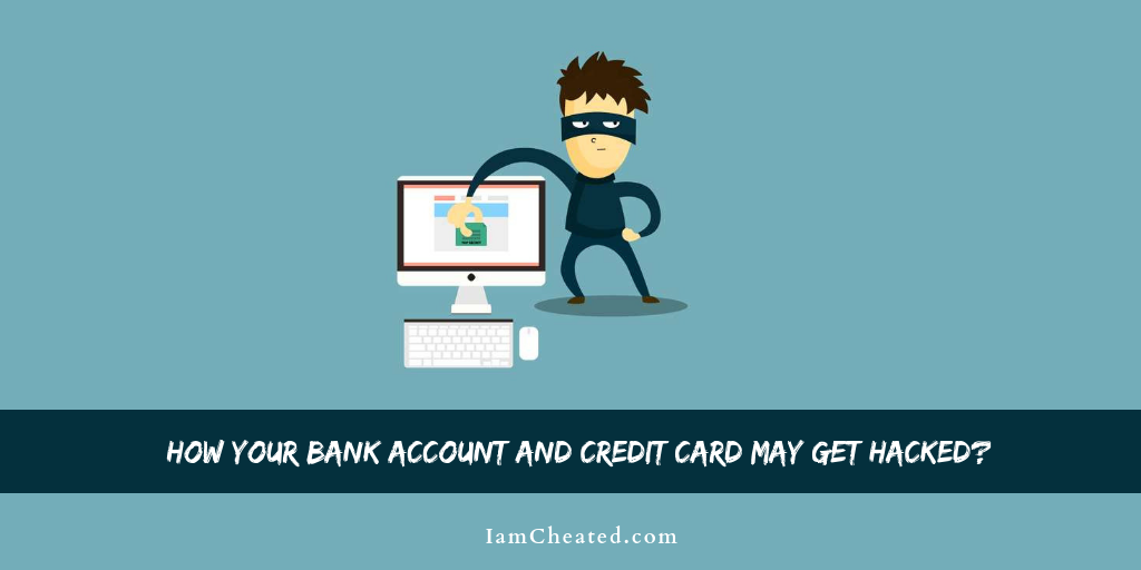 How your Bank Account and Credit Card may get Hacked?