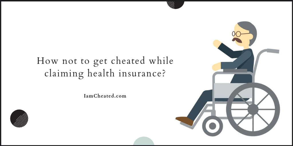 How not to get cheated while claiming health insurance?