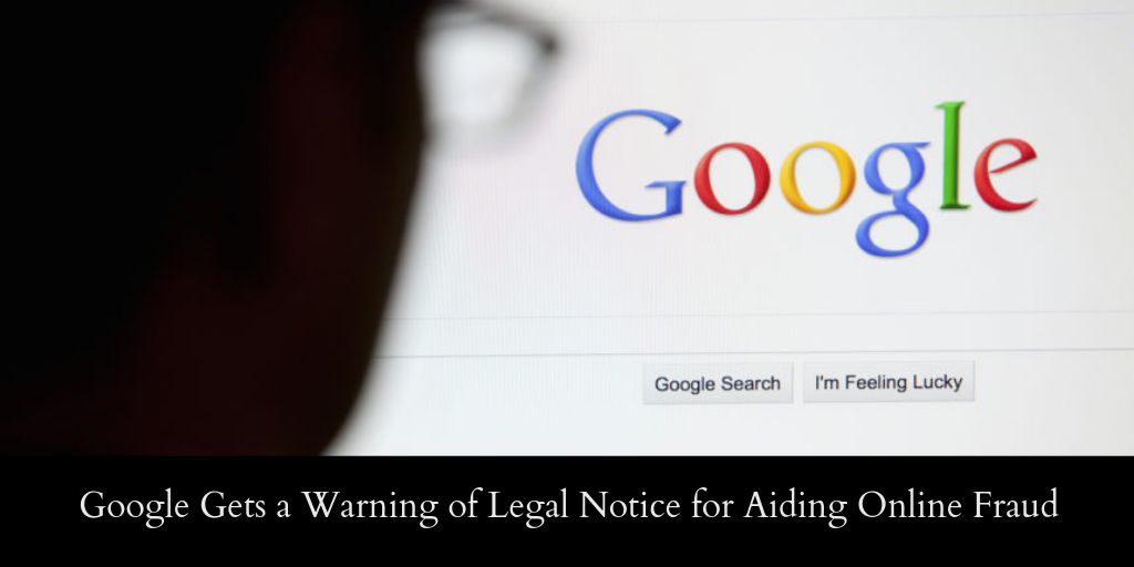 Google Gets a Warning of Legal Notice for Aiding Online Fraud