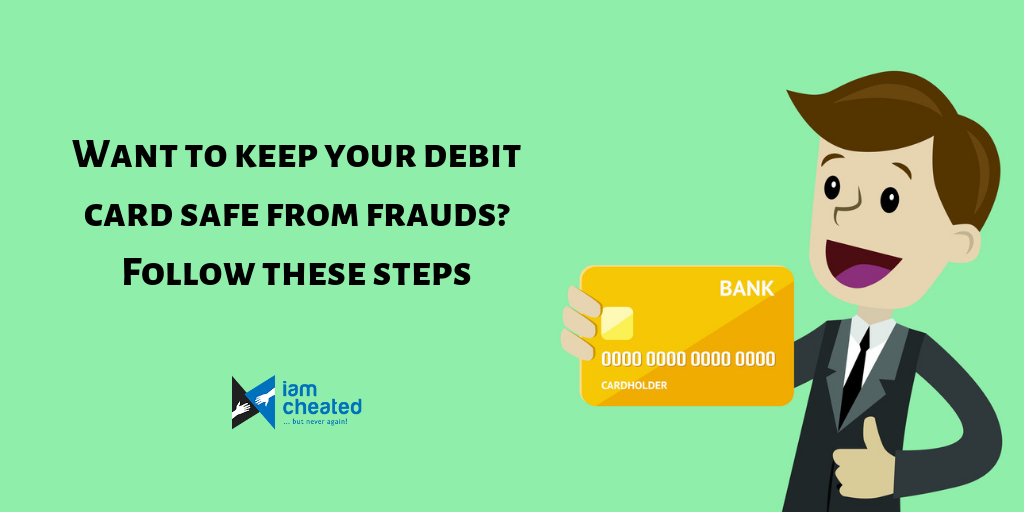 Want to Keep Your Debit Card Safe from Frauds? Follow These Steps