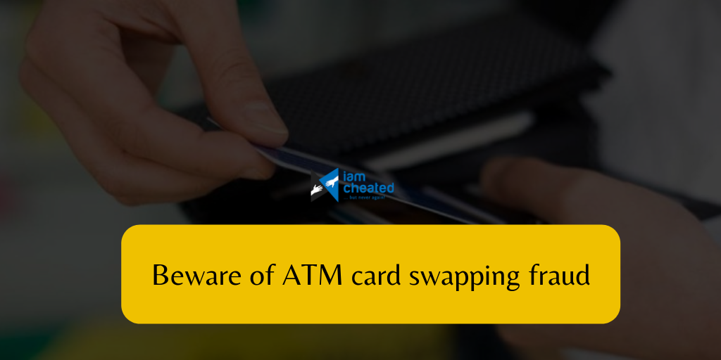 Beware of ATM Card Swapping Fraud