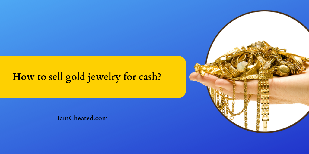 How to sell gold jewelry for cash?