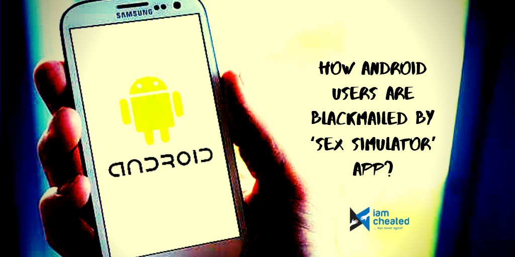 How Android users are blackmailed by 'sex simulator' app?