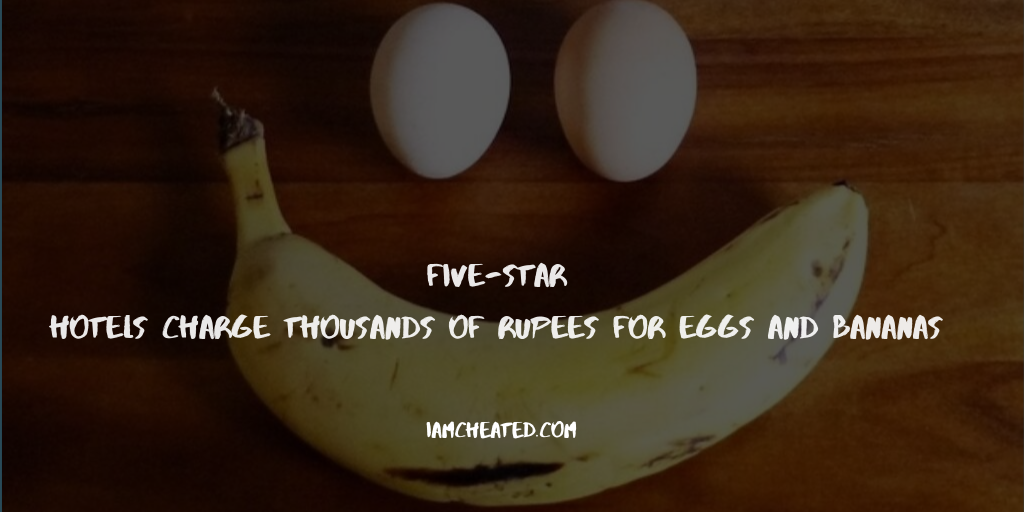 Five-star hotels charge thousands of rupees for eggs and bananas