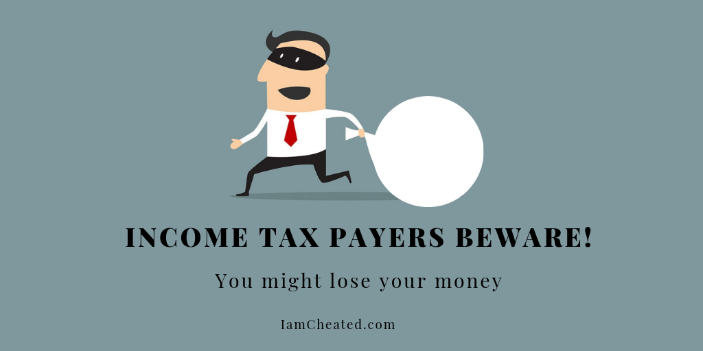 Income tax payers beware! You might lose your money