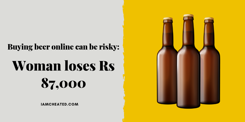 Buying beer online can be risky: Woman loses Rs 87,000