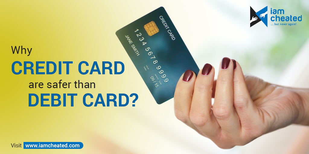 Why credit cards are safer than debit cards?