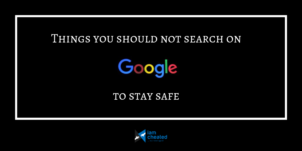 Things you should not search on Google to stay safe