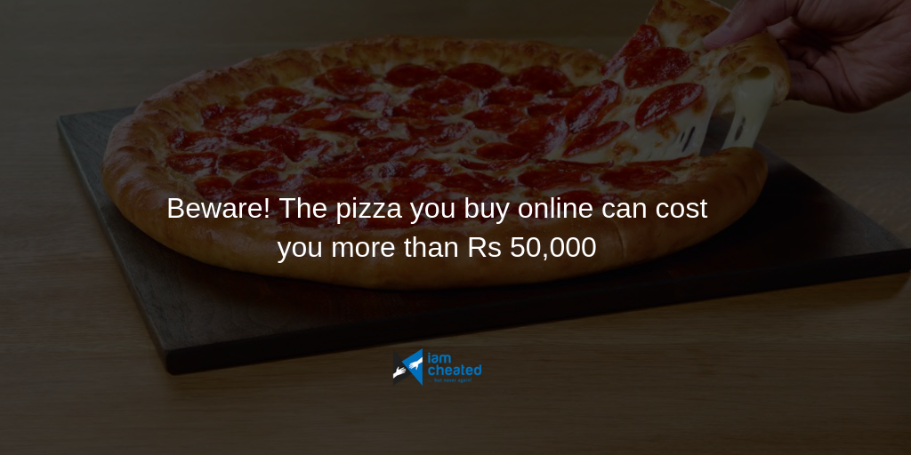 Beware! The pizza you buy online can cost you more than Rs 50,000