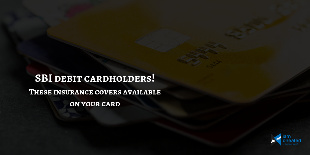 SBI debit cardholders! These insurance covers are available on your card