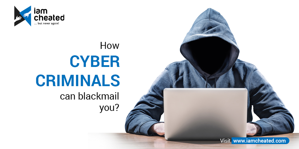 How Cyber Criminals can Blackmail You?