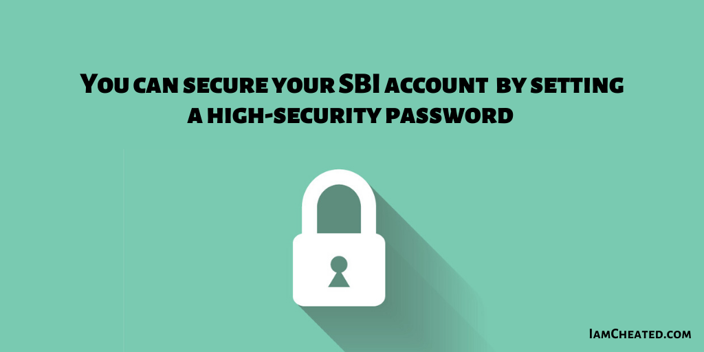 You can secure your SBI account by setting a high-security password