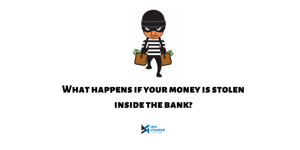 What happens if your money is stolen inside the bank?