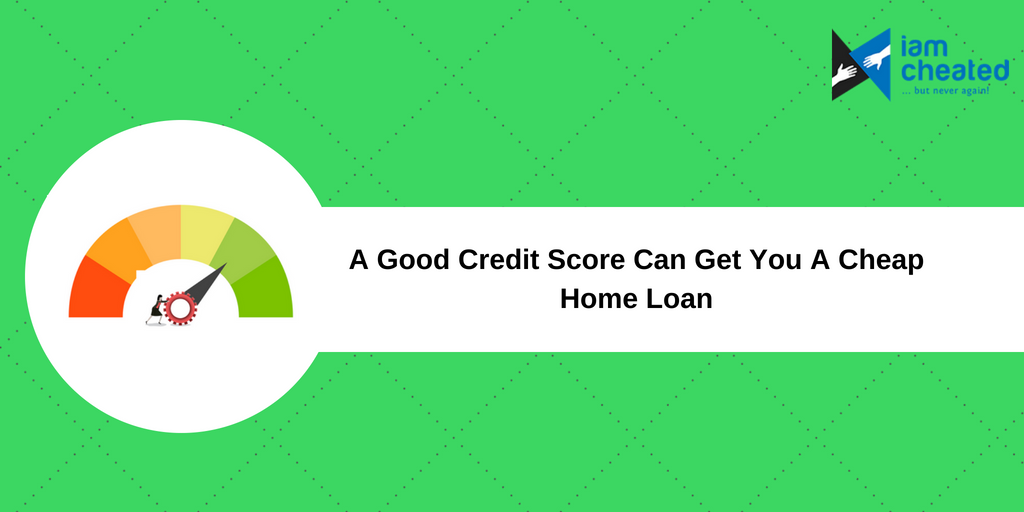 A Good Credit Score Can Get You A Cheap Home Loan