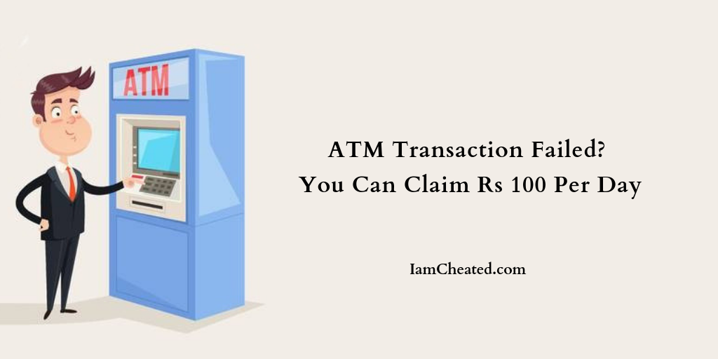 ATM Transaction Failed? You Can Claim Rs 100 Per Day