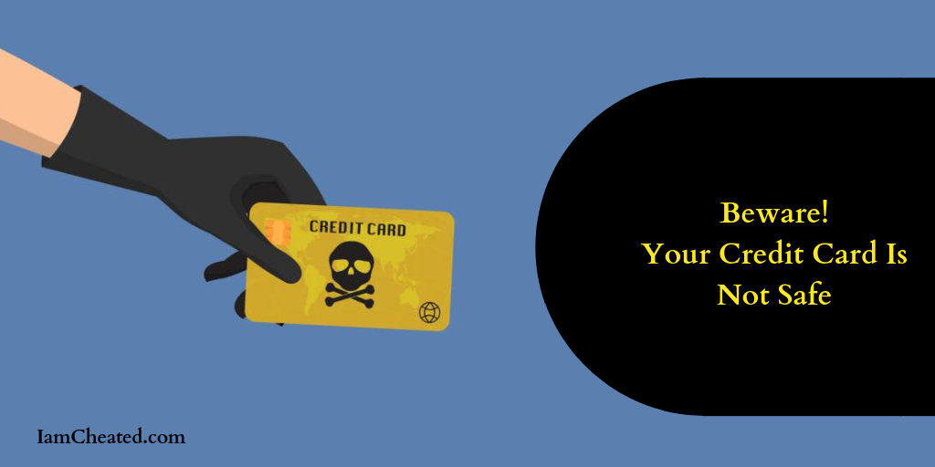 Beware! Your Credit Card Is Not Safe