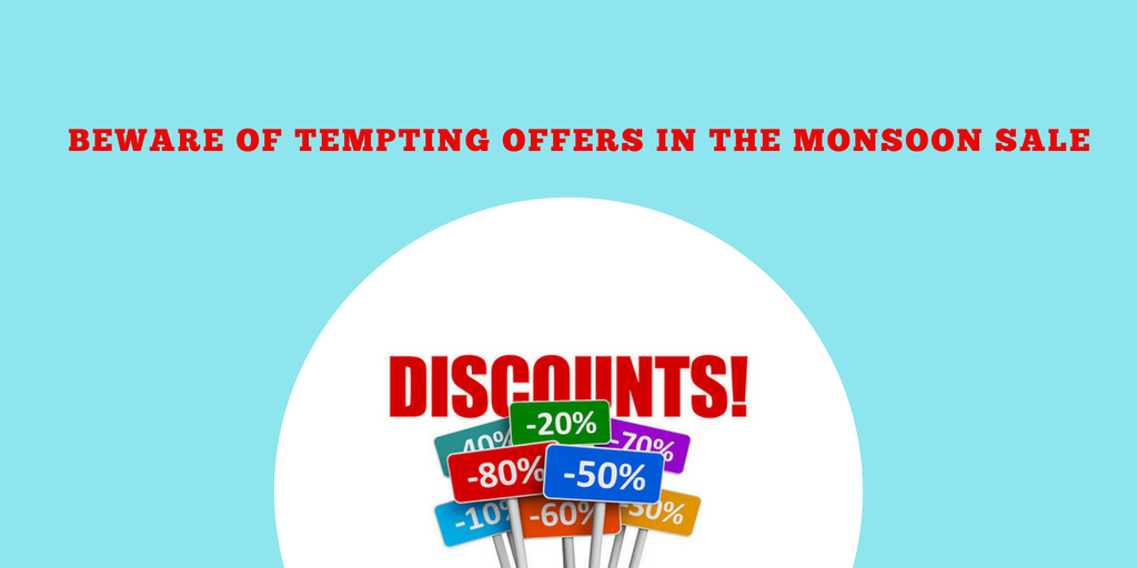 Beware of Tempting Offers In The Monsoon Sale