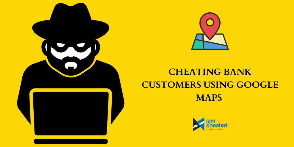 Cheating bank customers using Google Maps - Review by IndianMoney