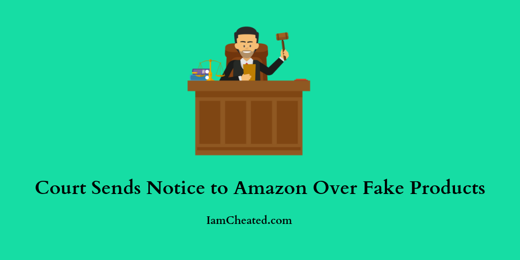 Court Sends Notice to Amazon Over Fake Products