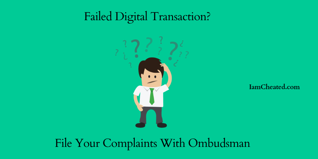 Failed Digital Transaction? File Your Complaints With Ombudsman