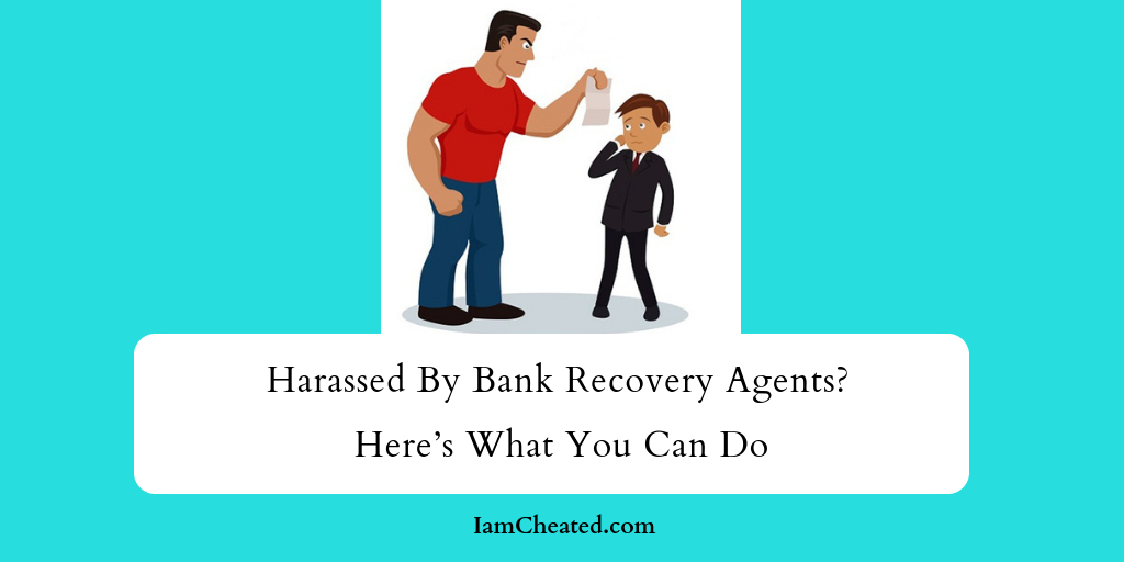 Harassed By Bank Recovery Agents? Here's What You Can Do
