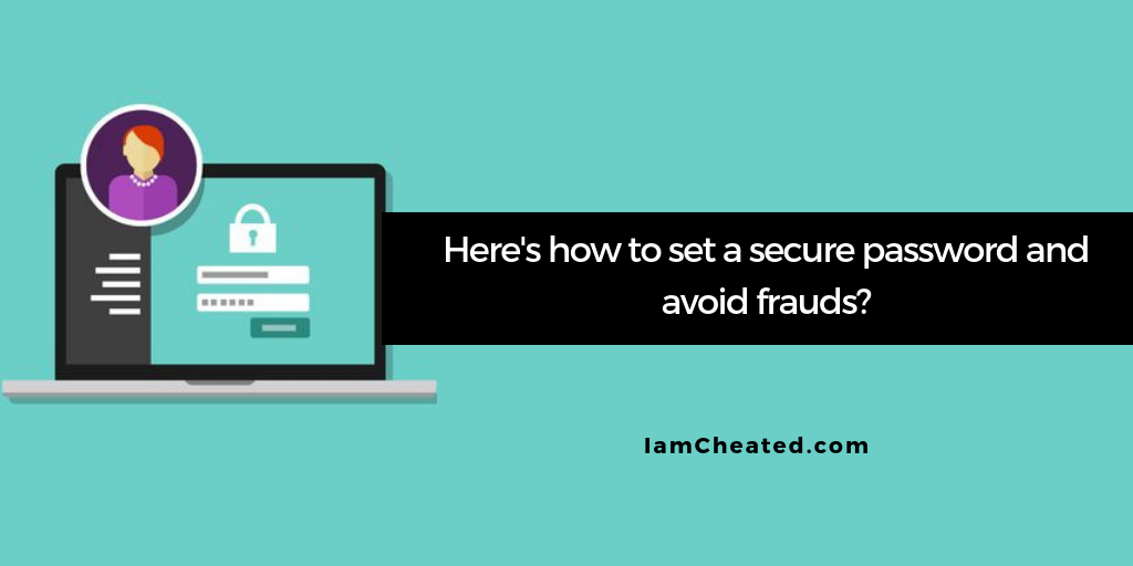 Here's how to set a secure password and avoid frauds?
