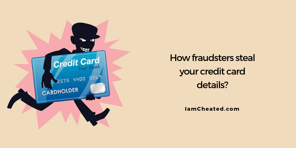 How fraudsters steal your credit card details?