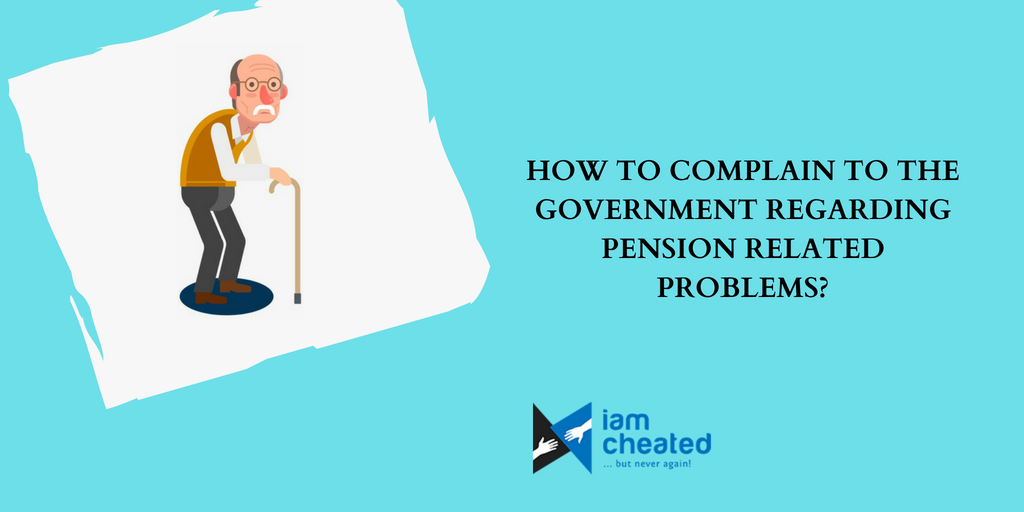 How To Complain To The Government Regarding Pension Related Problems?