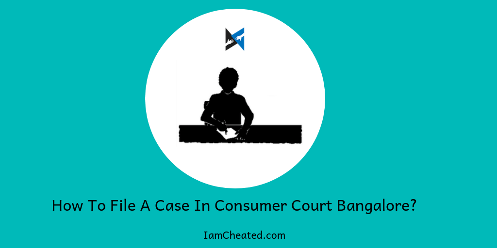 How To File A Case In Consumer Court Bangalore?