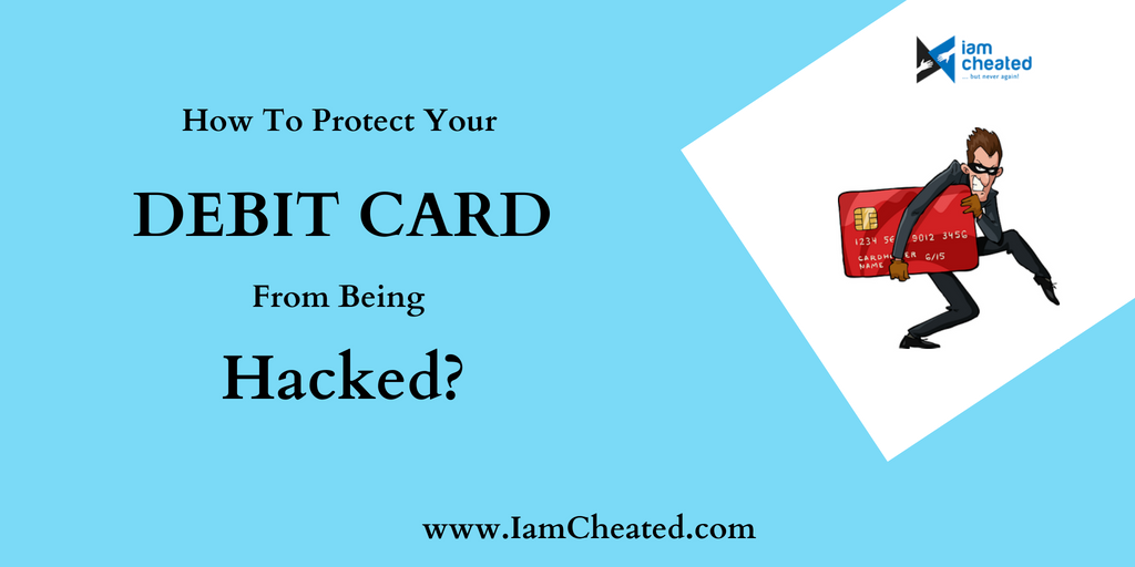 How To Protect Your Debit Card From Being Hacked?