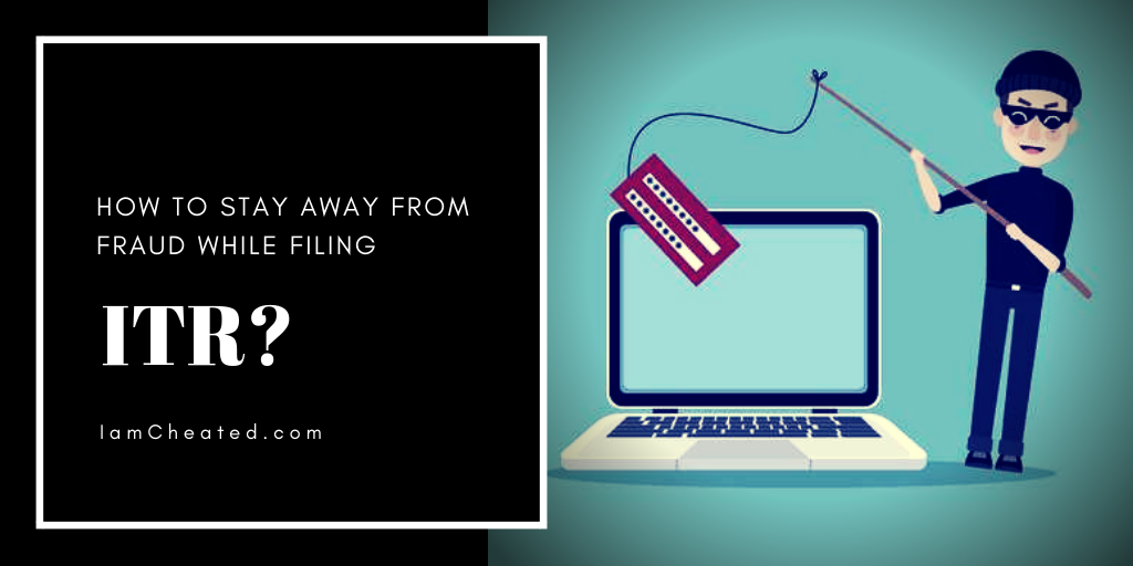How To Stay Away From Fraud While Filing ITR?