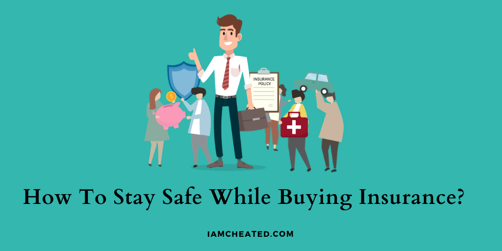 How To Stay Safe While Buying Insurance?