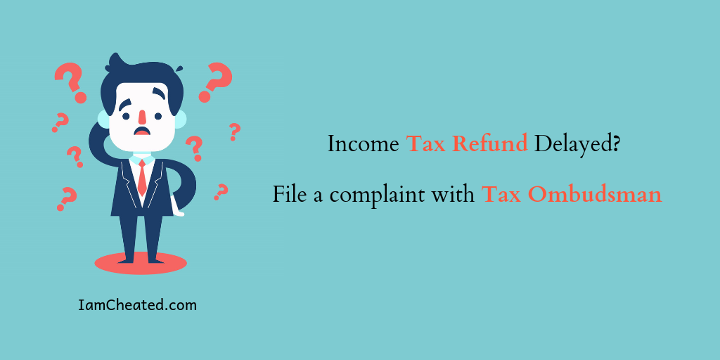 Income Tax Refund Delayed? File a complaint with Tax Ombudsman