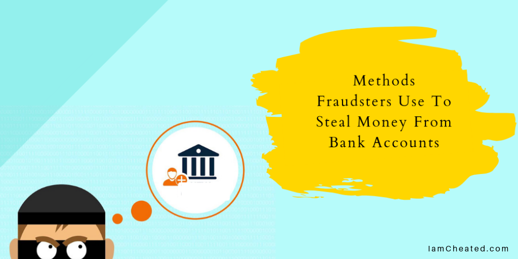 Methods Fraudsters Use To Steal Money From Bank Accounts