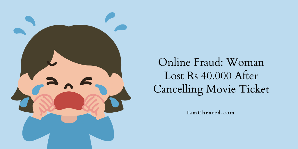 Online Fraud: Woman Lost Rs 40,000 After Cancelling Movie Ticket