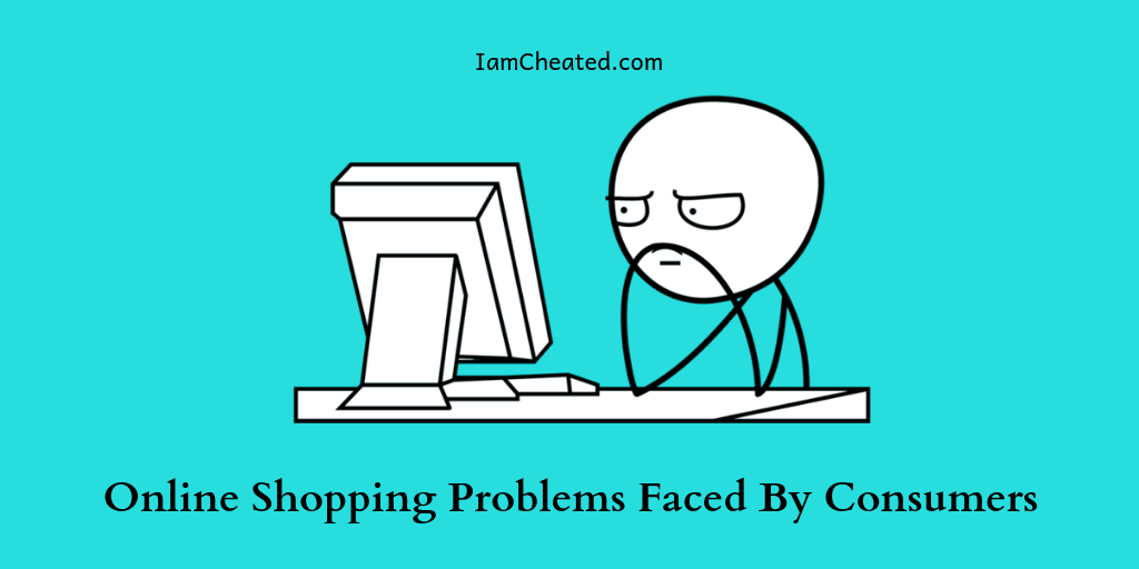 Online Shopping Problems Faced By Consumers
