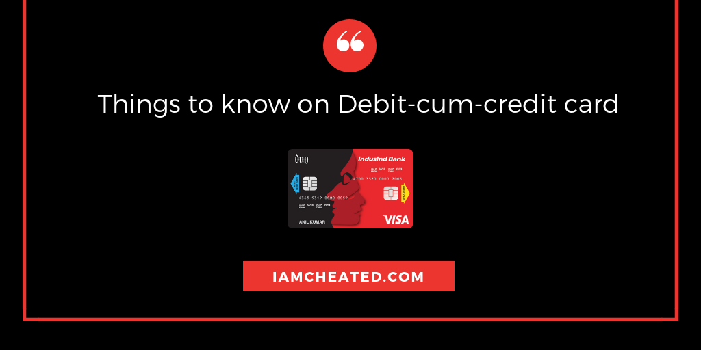 Things to know on Debit-cum-credit card