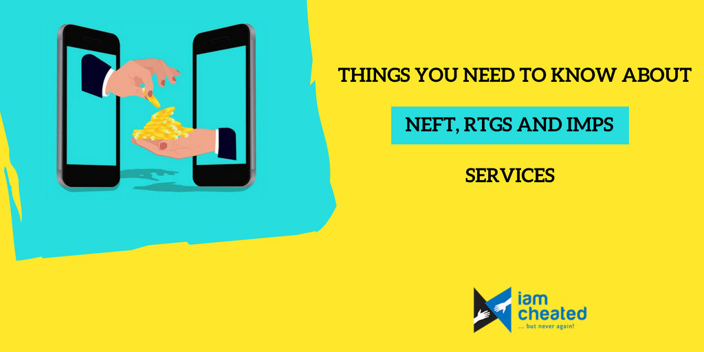Things You Need To Know About NEFT, RTGS and IMPS Services