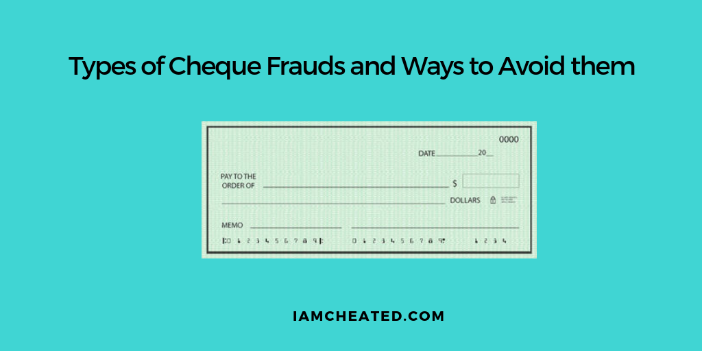 Types of Cheque Frauds and Ways to Avoid them