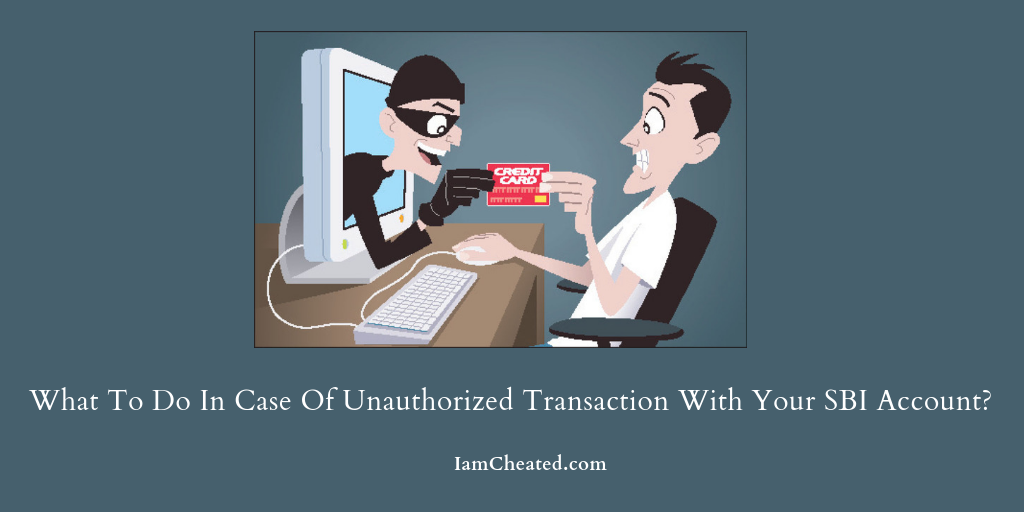 What To Do In Case Of Unauthorized Transaction With Your SBI Account?