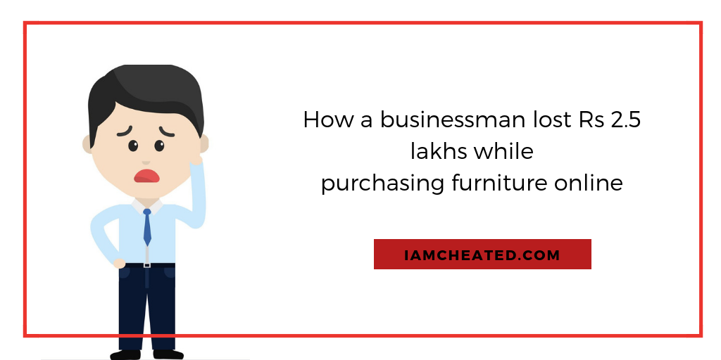 How a businessman lost Rs 2.5 lakhs while purchasing furniture online?