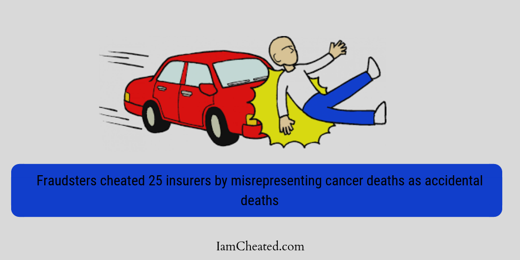 Fraudsters cheated 25 insurers by misrepresenting cancer deaths as accidental deaths
