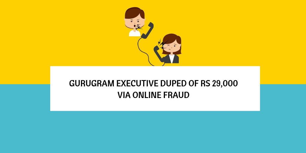 Gurugram executive duped of Rs 29,000 via online fraud
