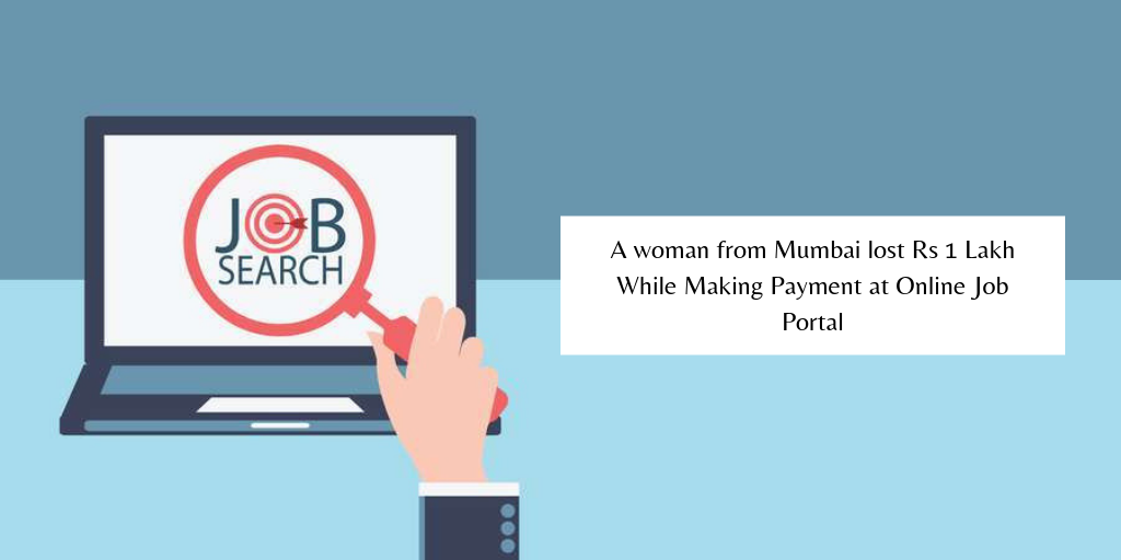 A woman from Mumbai lost Rs 1 Lakh While Making Payment at Online Job Portal