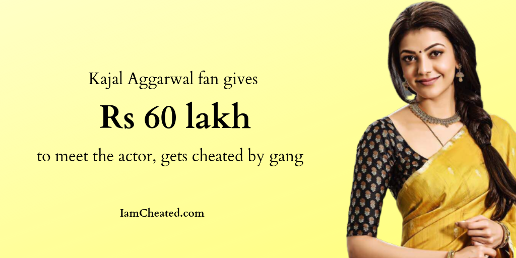Kajal Aggarwal fan gives Rs 60 lakh to meet the actor, gets cheated